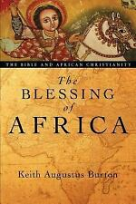 The Blessing of Africa : The Bible and African Christianity by Keith Augustus...