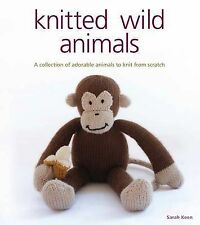 Knitted Wild Animals: A Collection of Adorable Animals to Create from Scratch b…