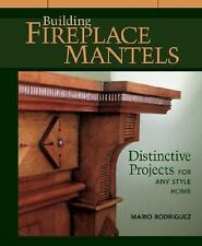 Building Fireplace Mantels : Distinctive Projects for Any Style Home by Mario...