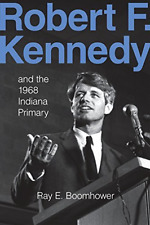 Boomhower-Robert F. Kennedy And The 1968 Indi  BOOK NUOVO