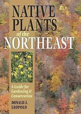 Native Plants of the Northeast: A Guide for Gardening & Conservation by Donald