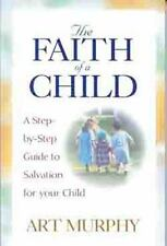 The Faith of a Child: A Step-by-Step Guide to Salvation for Your Child, Murphy,