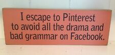 Funny Wood Sign I Escape to Pinterest to avoid Fast Free Shipping