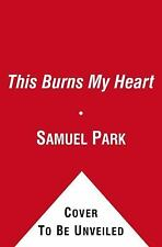 This Burns My Heart : A Novel by Samuel Park (2012, Paperback)
