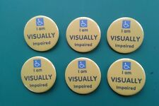 6 x I am VISUALLY impaired awareness 38mm badge, *SPECIAL OFFER 6 for £4.80 *
