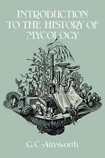 Introduction to the History of Mycology by G. C. Ainsworth (2009, Paperback)