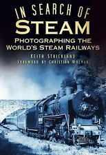 In Search of Steam: Photographing the World's Steam Railways, Strickland, Keith,