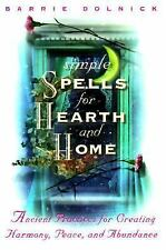 Simple Spells for Hearth and Home: Ancient Practices for Creating Harmony, Peace