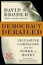 Democracy Derailed : Initiative Campaigns and the Power of Money by David S....