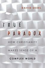 True Paradox : How Christianity Makes Sense of Our Complex World by David...