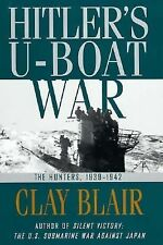 Hitler's U-Boat War Ser.: The Hunters, 1939-1942 by Clay Blair (1996, Hardcover)