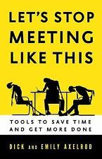 Let's Stop Meeting Like This : Tools to Save Time and Get More Done by...