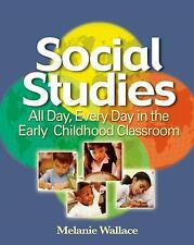 Social Studies : All Day Every Day in the Early Childhood Classroom by...