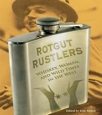 Rotgut Rustlers : Whisky, Women, and Wild Times in the West by Two Dot Books...