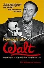 How to Be Like Walt: Capturing the Disney Magic Every Day of Your Life, Pat Will