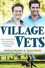 Village Vets : One Country Town, Two Best Mates and a Farm Load of Animals by...