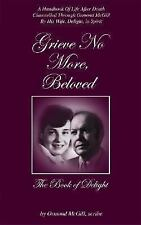 Grieve No More, Beloved: The Book of Delight Ormond McGill