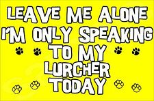 Leave me Alone I'm Only Speaking To My Lurcher Today, Novelty Dog Magnet, Gift