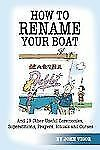 How to Rename Your Boat: And 19 Other Useful Ceremonies, Superstitions, Prayers,