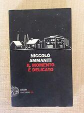 LIBRO ROMANZO BEST SELLER - IL MOMENTO E' DELICATO - NICOLO' AMMANITI  - EINAUDI