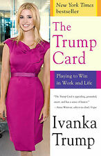 *New* The Trump Card: Playing to Win in Work and Life Paperback by Ivanka Trump