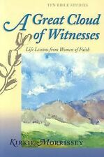 A Great Cloud of Witnesses: Life Lessons from Women of Faith, Morrissey, Kirkie,