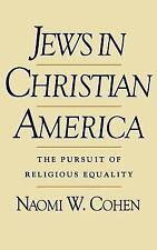 Jews in Christian America: The Pursuit of Religious Equality by Naomi W. Cohen