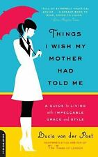 Things I Wish My Mother Had Told Me: A Guide to Living with Impeccable Grace an