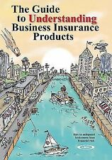 The Guide to Understanding Business Insurance Products : How to Safeguard...