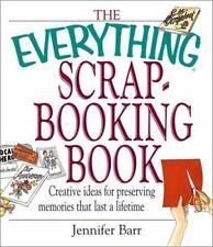 The Everything Scrapbooking Book: Creative Ideas for Preserving Memories That