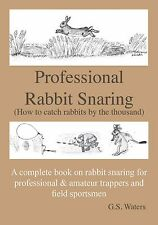 Professional Rabbit Snaring: A Complete Book on Rabbit Snaring