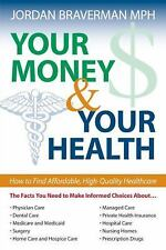 Your Money And Your Health: How to Find Affordable, High Quality Healthcare