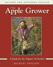 The Apple Grower : A Guide for the Organic Orchardist by Michael Phillips...