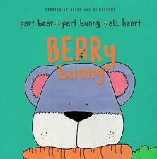 BEARy Bunny : Part Bear, Part Bunny, All Heart by Helen Lee Harbour and R. J....