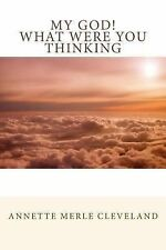 My God! What Were You Thinking by Annette Merle Cleveland (2010, Paperback)