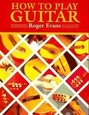 How to Play Guitar : A New Book for Everyone Interested in the Guitar Evans, Ro