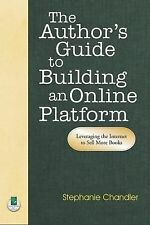 The Author's Guide to Building an Online Platform: Leveraging the Internet to Se