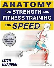Anatomy for Strength and Fitness Training for Speed: An Illustrated Guide to Yo
