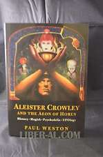 ALEISTER CROWLEY AND THE AEON OF HORUS: HISTORY. MAGICK. PSYCHEDELIA. UFOLOGY...