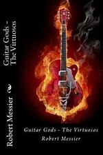 Guitar Gods : The Virtuosos by Robert Messier (2013, Paperback)