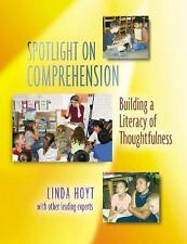Spotlight on Comprehension : Building a Literacy of Thoughtfulness by Linda...
