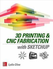 3D Printing and CNC Fabrication with SketchUp by Lydia Cline (2015, Paperback)