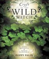 Craft of the Wild Witch : Green Spirituality and Natural Enchantment by Poppy...