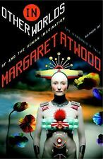 In Other Worlds : SF and the Human Imagination by Margaret Atwood, 1st edition
