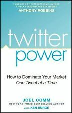 Twitter Power : How to Dominate Your Market One Tweet at a Time by Joel Comm...
