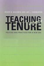 Teaching without Tenure: Policies and Practices for a New Era by Baldwin, Roger
