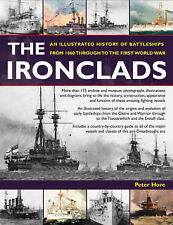The Ironclads: An Illustrated History of Battleships from 1860 to the First...