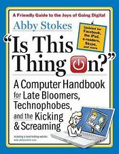 Is This Thing On?, revised edition: A Computer Handbook for Late Bloomers, Techn