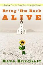 Bring 'Em Back Alive : A Healing Plan for Those Wounded by the Church by Dave...