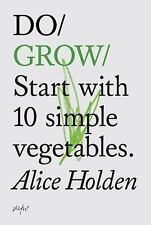 Do Bks.: Do Grow : Start with 10 Simple Vegetables by Alice Holden (2013,...